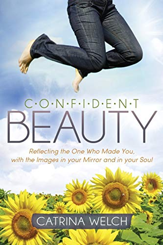 Confident Beauty: Reflecting the One Who Made: Catrina Welch