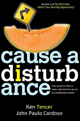 9781614489924: Cause a Disturbance: If You Can Slice a Melon or Make a Right-Hand Turn, You Can Be a Breakthrough Innovator