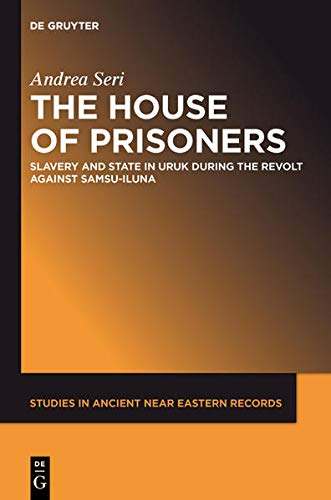 9781614511090: The House of Prisoners Slavery and State in Uruk during the Revolt against Samsu-iluna SANER (Studies in Ancient Near Eastern Records [Saner])