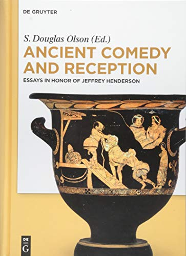 Ancient Comedy and Reception: Essays in Honor of Jeffrey Henderson: S. Douglas Olson
