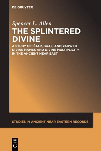 9781614512936: The Splintered Divine: A Study of Istar, Baal, and Yahweh Divine Names and Divine Multiplicity in the Ancient Near East (Studies in Ancient Near Eastern Records (Saner))