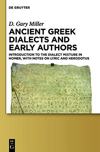 9781614514930: Ancient Greek Dialects and Early Authors: Introduction to the Dialect Mixture in Homer, with Notes on Lyric and Herodotus