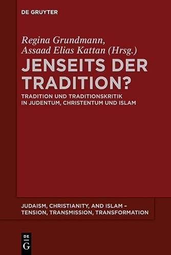 Jenseits Der Tradition?: Tradition Und Traditionskritik in Judentum, Christentum Und Islam (...