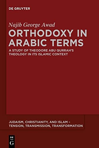 9781614515678: Orthodoxy in Arabic Terms: A Study of Theodore Abu Qurrah's Theology in Its Islamic Context (Judaism, Christianity, and Islam - Tension, Transmission, Transformation)