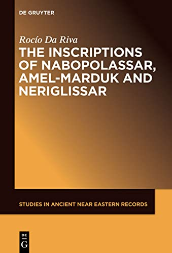 9781614515876: The Inscriptions of Nabopolassar, Amel-Marduk and Neriglissar (Studies in Ancient Near Eastern Records)