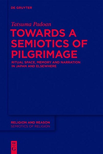 9781614516903: Towards a Semiotics of Pilgrimage: Ritual Space, Memory and Narration in Japan and Elsewhere (Religion and Reason)