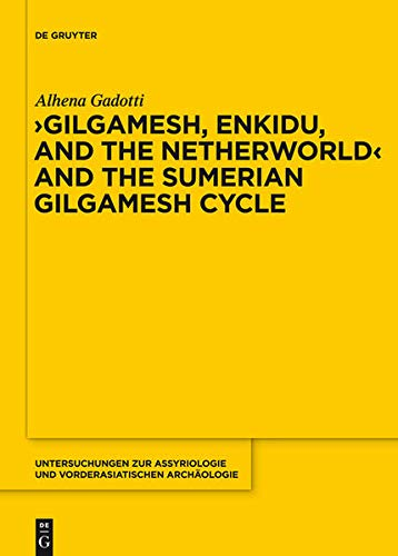 Gilgamesh, Enkidu, and the Netherworld and the Sumerian Gilgamesh Cycle (Untersuchungen Zur ...