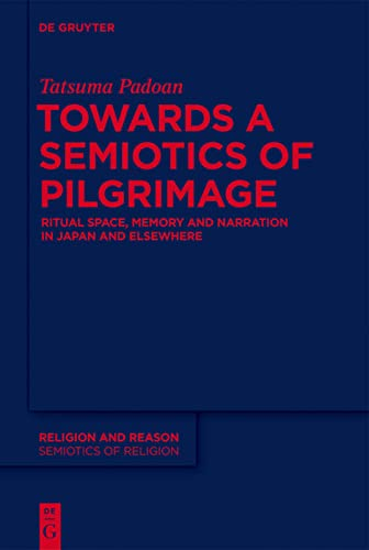 9781614517627: Towards a Semiotics of Pilgrimage: Ritual Space, Memory and Narration in Japan and Elsewhere (Religion and Reason)