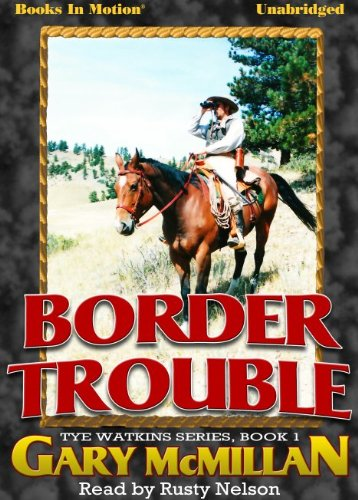 9781614532521: Border Trouble by Gary McMillan (Tye Watkins Series, Book 1) from Books In Motion.com