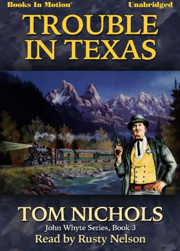 9781614532712: Trouble In Texas by Tom Nichols (John Whyte Series, Book 3) from Books In Motion.com