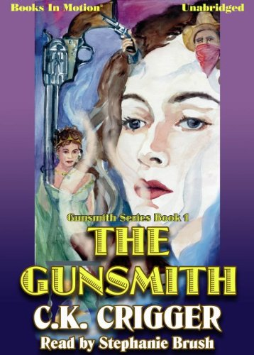 9781614532774: The Gunsmith by C.K. Crigger (The Gunsmith Series, Book 1) from Books In Motion.com