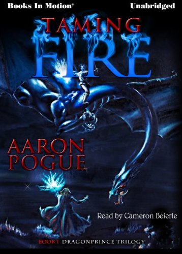 9781614534112: Taming Fire by Aaron Pogue, (Dragonprince Trilogy, Book 1) from Books In Motion.com