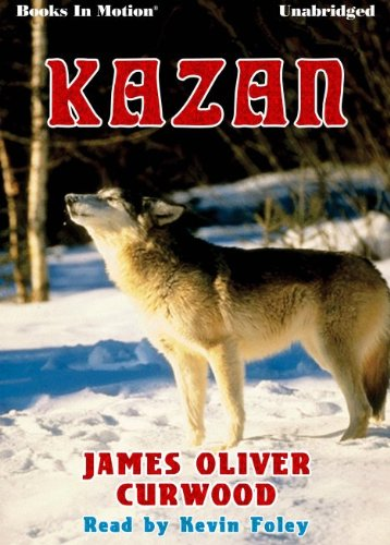 9781614534532: Kazan by James Oliver Curwood from Books In Motion.com