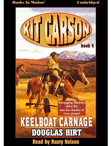 9781614538394: KEELBOAT CARNAGE [Unabridged CD] by Douglas Hirt (Kit Carson, Book 4), Read by Rusty Nelson