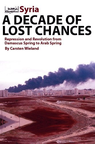 Syria - A Decade of Lost Chances: Repression and Revolution from Damascus Spring to Arab Spring: ...