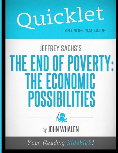 Quicklet on Jeffrey Sachs's The End of Poverty: The Economic Possibilities of Ou (9781614640622) by John Whalen