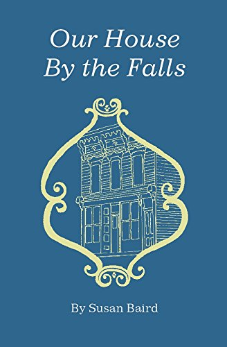 OUR HOUSE BY THE FALLS: BAIRD, SUSAN