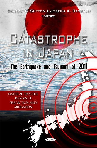 Catastrophe in Japan: The Earthquake and Tsunami of 2011 (Natural Disaster Research, Prediction and...