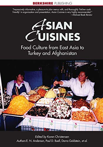 9781614720300: Asian Cuisines: Food Culture and History from Japan and China to Turkey and Afghanistan (Berkshire Essentials)