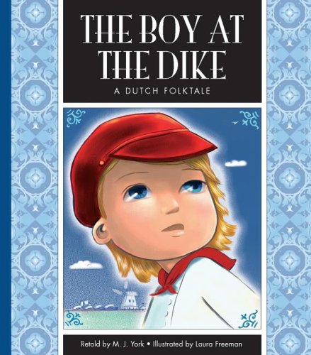 The Boy at the Dike: A Dutch Folktale (Folktales from Around the World): M J York