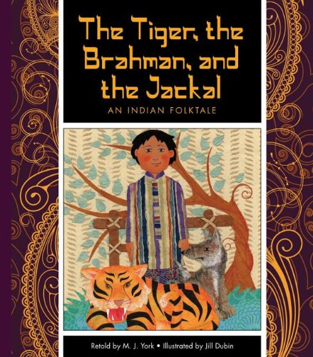 The Tiger, the Brahman, and the Jackal: An Indian Folktale (Folktales from Around the World)