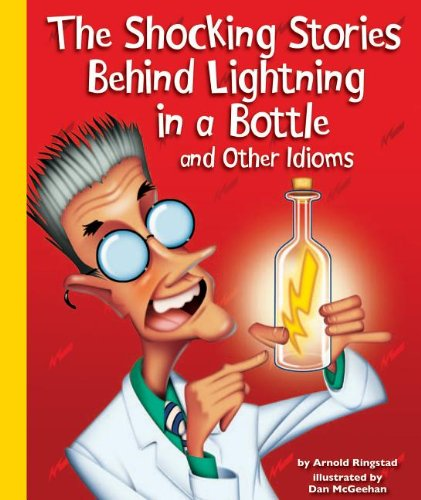 9781614732365: The Shocking Stories Behind Lightning in a Bottle and Other Idioms (Idioms (Child's World))