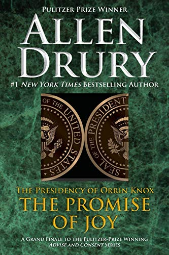 Promise of Joy: The Presidency of Orrin Knox (Advise and Consent): Drury, Allen