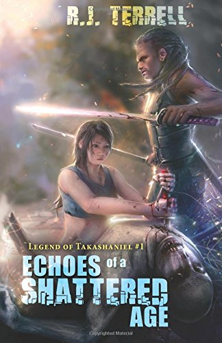 Echoes of a Shattered Age (Legend of Takashaniel) (Volume 1): Terrell, R. J.
