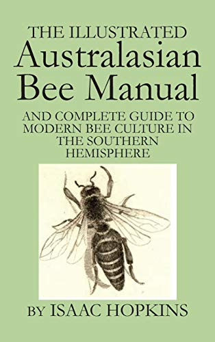 9781614760580: The Illustrated Australasian Bee Manual And Complete Guide to Modern Bee Culture in the Southern Hemisphere