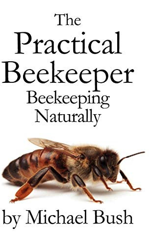 The Practical Beekeeper: Beekeeping Naturally: Michael Bush