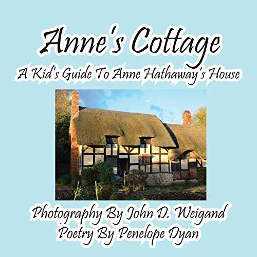 Annes Cottage--A Kds Guide to Anne Hathaways House: Penelope Dyan