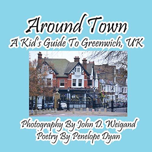 Around Town--A Kids Guide to Greenwich, UK: Penelope Dyan