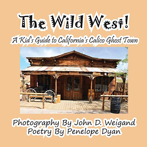 9781614771685: The Wild West! a Kid's Guide to California's Calico Ghost Town