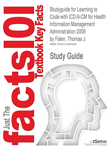 Studyguide for Learning to Code with ICD-9-CM for Health Information Management Administration 2008...
