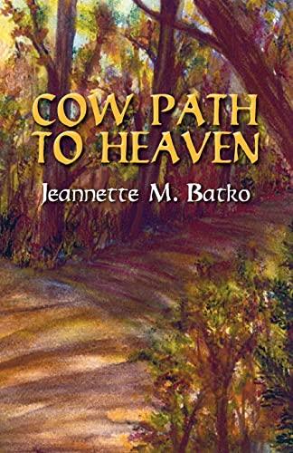 Cow Path to Heaven: Batko, Jeanette M.