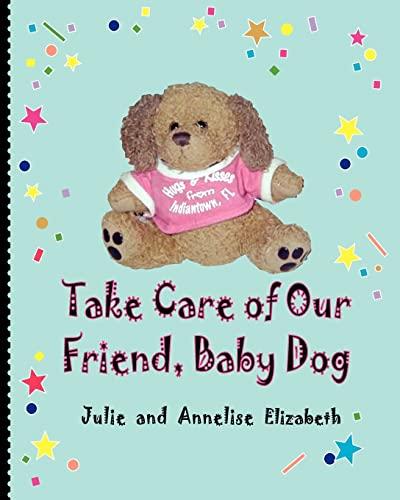 Take Care of Our Friend, Baby Dog: Elizabeth, Julie; Elizabeth, Annelise
