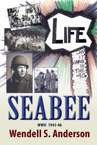 Seabee, Life As It Was in the: Wendell S. Anderson