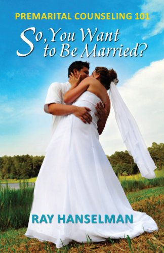 9781614931867: So, You Want to Be Married? - Premarital Counseling 101