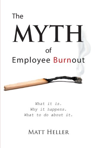 9781614932048: The Myth of Employee Burnout, What It Is. Why It Happens. What to Do about It.