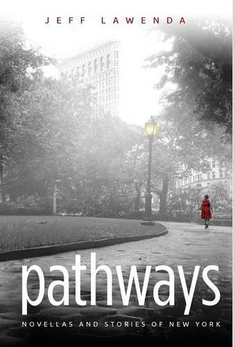 Pathways: NOVELLAS AND STORIES OF NEW YORK: Jeff Lawenda