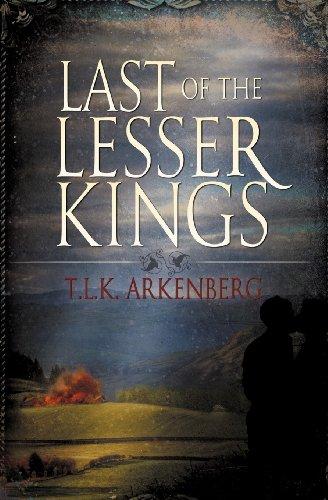 Last of the Lesser Kings: Arkenberg, T. L. K.