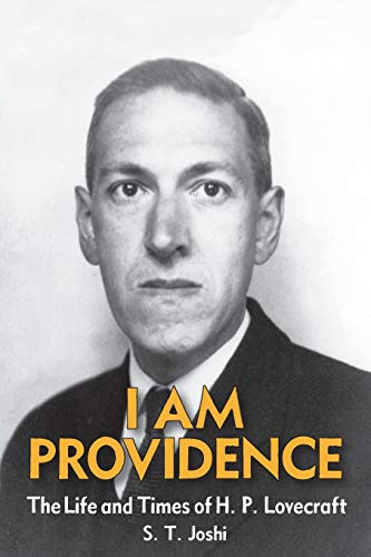 I Am Providence: The Life and Times of H. P. Lovecraft, Volume 2: Joshi, S. T.