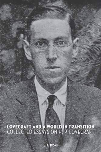 Lovecraft and a World in Transition: Collected Essays on H. P. Lovecraft: Joshi, S. T.