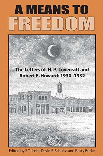 A Means to Freedom: The Letters of H. P. Lovecraft and Robert E. Howard (Volume 1): H. P. Lovecraft