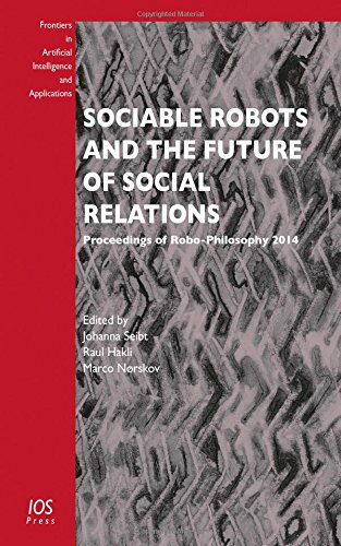 Sociable Robots and the Future of Social Relations: Proceedings of Robo-philosophy 2014 (Frontiers ...