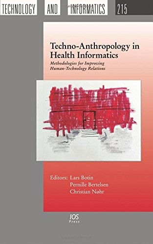 Techno-anthropology in Health Informatics: Methodologies for Improving Human-technology Relations: ...