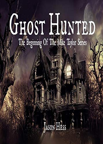 9781615000425: Ghost Hunted: The Beginning of The Mike Taylor Series