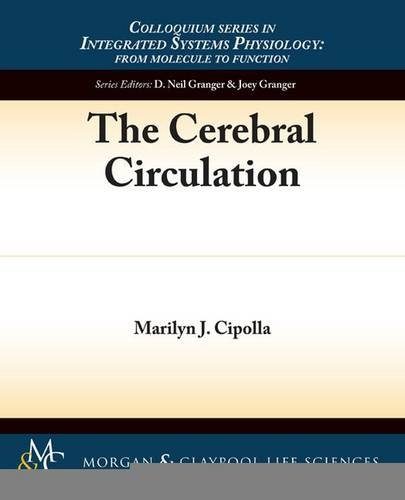 The Cerebral Circulation (Colloquium Series on Integrated Systems Physiology: From Mol): Cipolla, ...