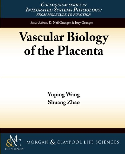 Vascular Biology of the Placenta (Integrated Systems Physiology: from Molecules to Function to ...