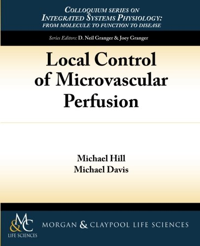 9781615044368: Local Control of Microvascular Perfusion (Colloquium Series on Integrated Systems Physiology: from Molecule to Function)